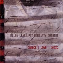 Ellen Lease / Pat Moriarty Quintet: Chance, Love, Logic