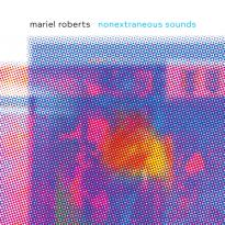 Mariel Roberts: Nonextraneous Sounds