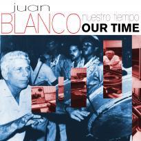 Juan Blanco: Nuestro Tiempo / Our Time