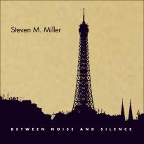 Steven M. Miller: Between Noise and Silence