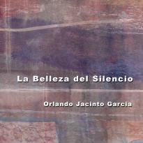 Orlando Jacinto Garcia: La Belleza del Silencio
