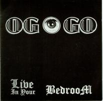 OG O GO: Live in Your Bedroom