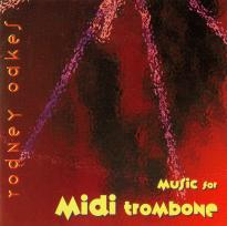 Rodney Oakes: Music for MIDI Trombone