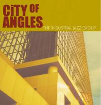 The Industrial Jazz Group: City of Angles