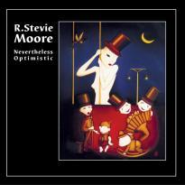 R. Stevie Moore: NEVERTHELESS OPTIMISTIC
