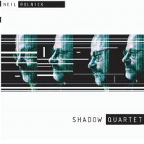 Neil Rolnick: Shadow Quartet
