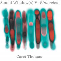 Carei Thomas: Sound Window(s) V: Pinnacles