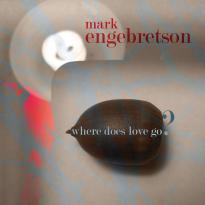 Mark Engebretson: Where Does Love Go?