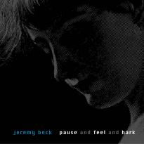 Jeremy Beck: Pause and Feel and Hark