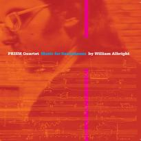 PRISM Quartet: Music for Saxophones by William Albright