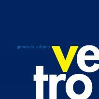Giancarlo Vulcano: Vetro