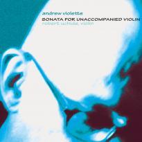 Andrew Violette: Sonata for Unaccompanied Violin