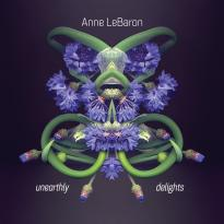 Anne LeBaron: Unearthly Delights