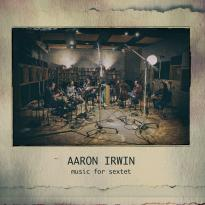 Aaron Irwin: Music for Sextet