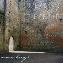 Meridian Arts Ensemble: Seven Kings