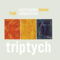 Christopher Burns/Christopher Froh: Triptych