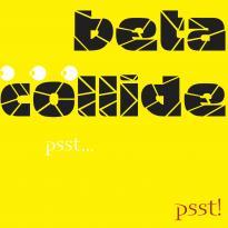 Beta Collide: psst... psst!