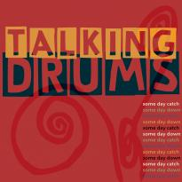 Talking Drums: Some Day Catch Some Day Down
