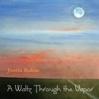 Justin Rubin: A Walltz Through the Vapor