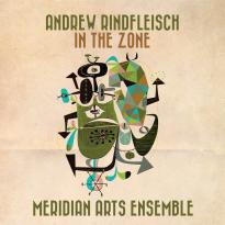 Andrew Rindfleisch and Meridian Arts Ensemble: In the Zone