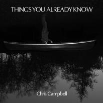 Chris Campbell: Things You Already Know
