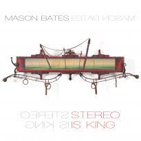 Mason Bates: Stereo is King