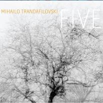 Mihailo Trandafilovski: FIVE