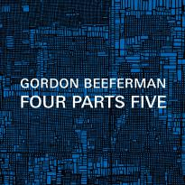 Gordon Beeferman: Four Parts Five
