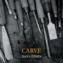 Dana Jessen: Carve
