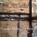 Phillip Schroeder: Passage Through a Dream