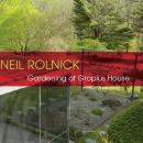 Neil Rolnick: Gardening at Gropius House